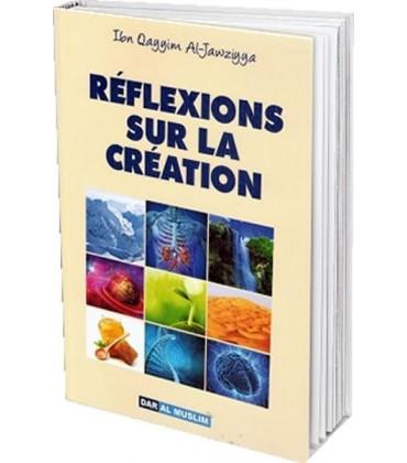 Reflexions sur la création - Ibn Qayyim Al Jawziyya