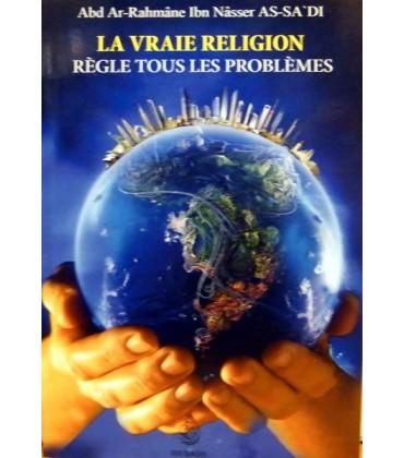 LA VRAIE RELIGION REGLE TOUS LES PROBLEMES